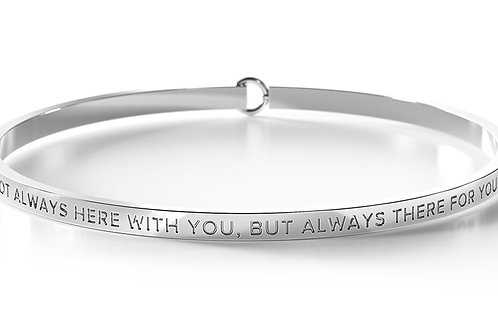 BE Bangle Silver  - Not always here with you, but always there for you