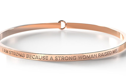BE Bangle Rose Gold - I am strong because a strong woman raised me