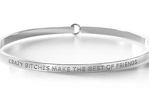 BE Bangle Silver  - Crazy Bitches make the Best of Friends