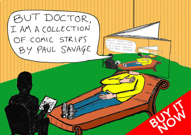 """""""But Doctor, I AM a collection of comic strips by Paul Savage"""""""