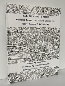 Buy oral history book ALL IN A DAY'S WORK: Working Lives and Trade Unions in West London 1945-1995
