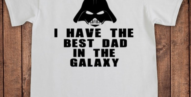 I Have The Best Dad In The Galaxy Shirt