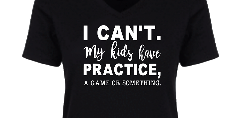 I Can't My Kids Have Practice......