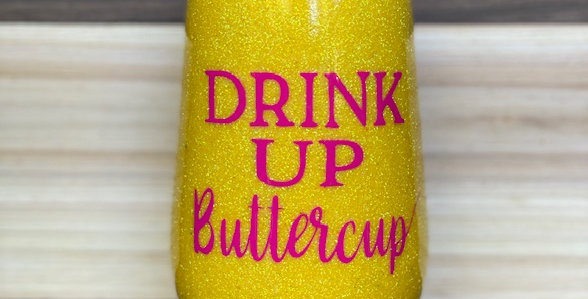 Drink Up Buttercup Wine Tumbler