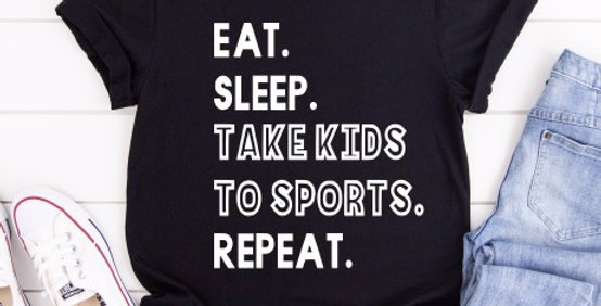 Eat. Sleep. Take Kids To Sports. Repeat. Shirt