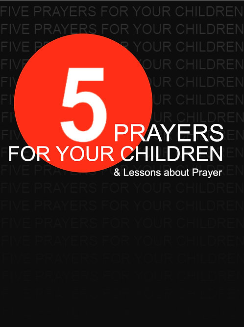 5 Prayers for your Children & Lessons about Prayer