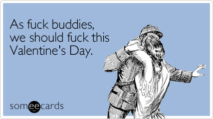 fuck-buddies-valentines-day-ecard-someecards
