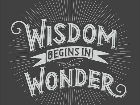 Wisdom begins in Wonder...