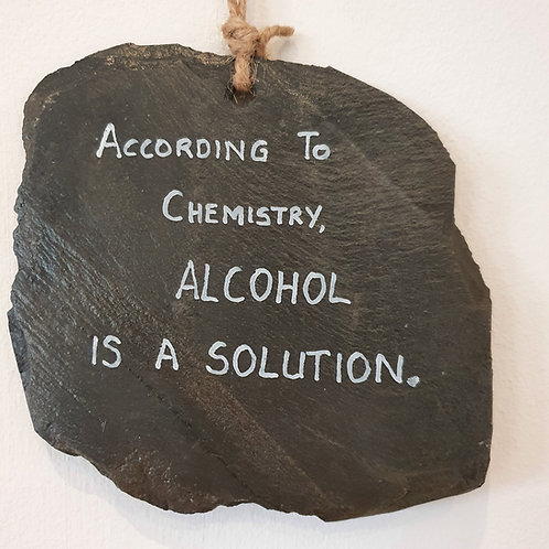 Alcohol is a solution - small slate