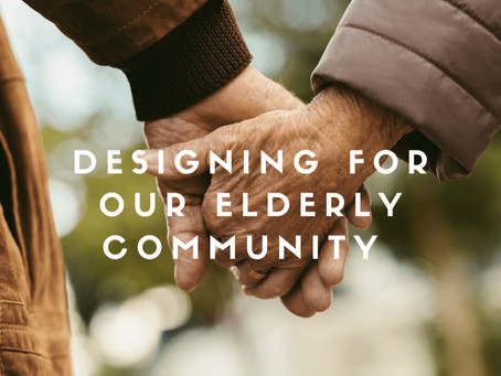 Designing for our Elderly Community (Part 1)