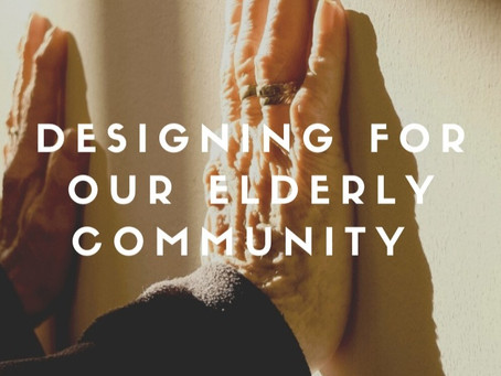 Designing for our Elderly Community (Part 2)