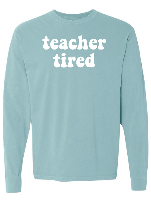 Teacher Tired Comfort Colors Long Sleeve