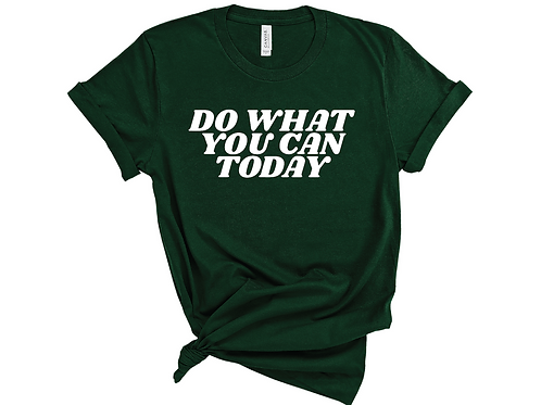 Do What You Can Today T-shirt