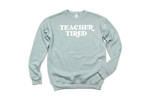 Teacher Tired Crewneck Sweatshirt