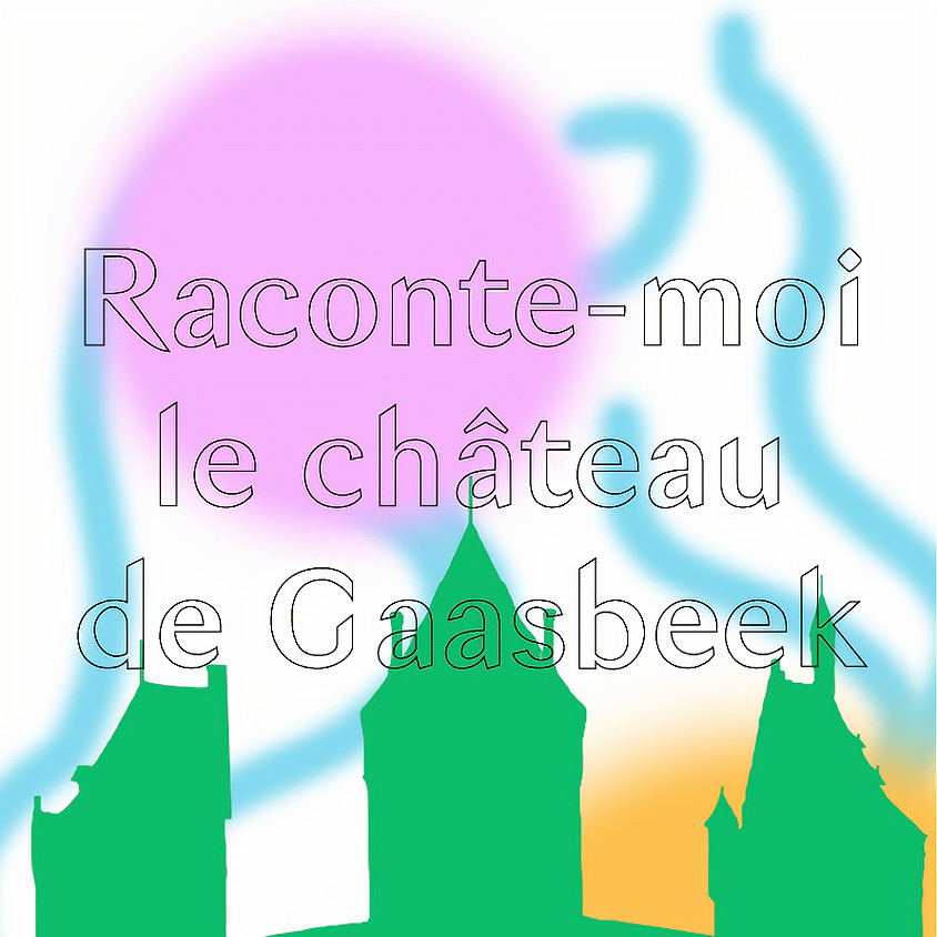 Raconte-moi le château de Gaasbeek !