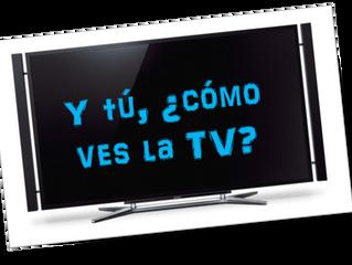 Y tú, cómo ves la TV