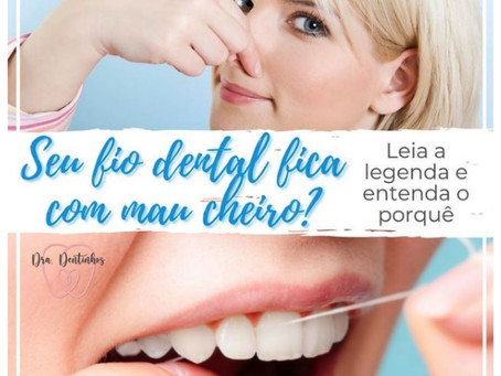 Seu fio dental fica com mau cheiro????