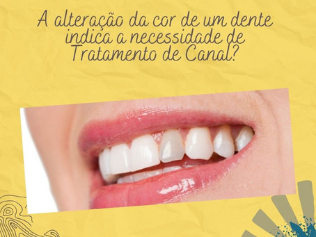 A cor do dente indica a necessidade do tratamento de canal?