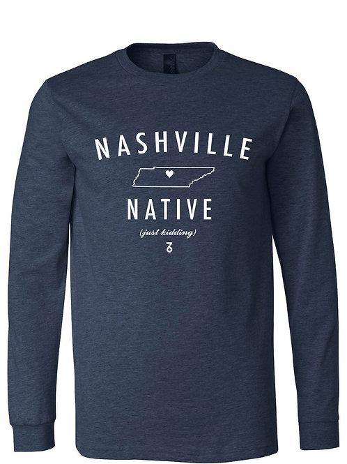 Nashville Native (just kidding) - Long Sleeve