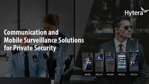 Las soluciones Hytera PoC mejoran la seguridad para la Industria de la Seguridad Privada