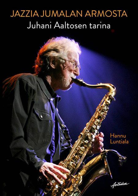 Jazzia Jumalan armosta – Juhani Aaltosen tarina