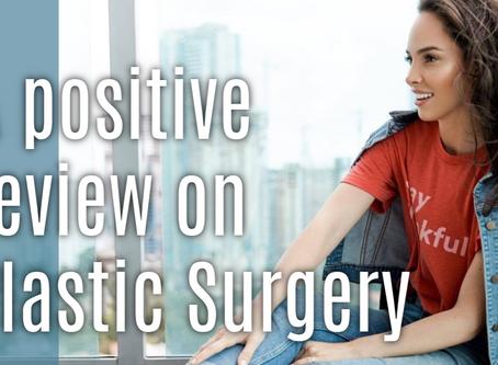 PLASTIC SURGERY | A Positive Review