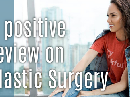 PLASTIC SURGERY | A Positive Review