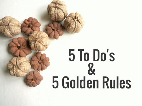 5 To Do's & The 5 Golden Rules [ This Holiday Season]