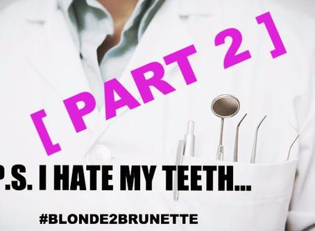 P.S. I hate my teeth... [P.2]