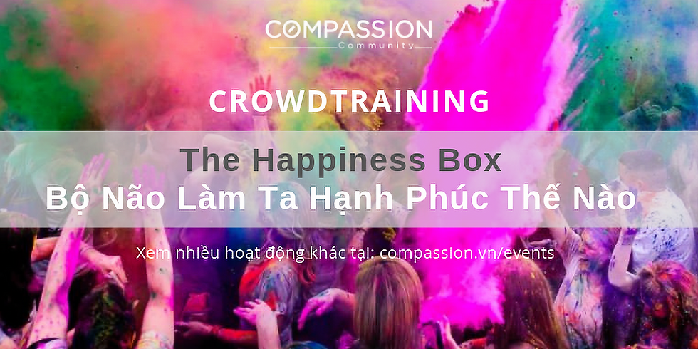 Crowdlearning: The Happiness Box - Bộ Não Làm Ta Hạnh Phúc Thế Nào