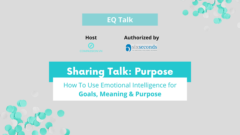Sharing Talk: Purpose - How To Use Emotional Intelligence for Goals, Meaning & Purpose