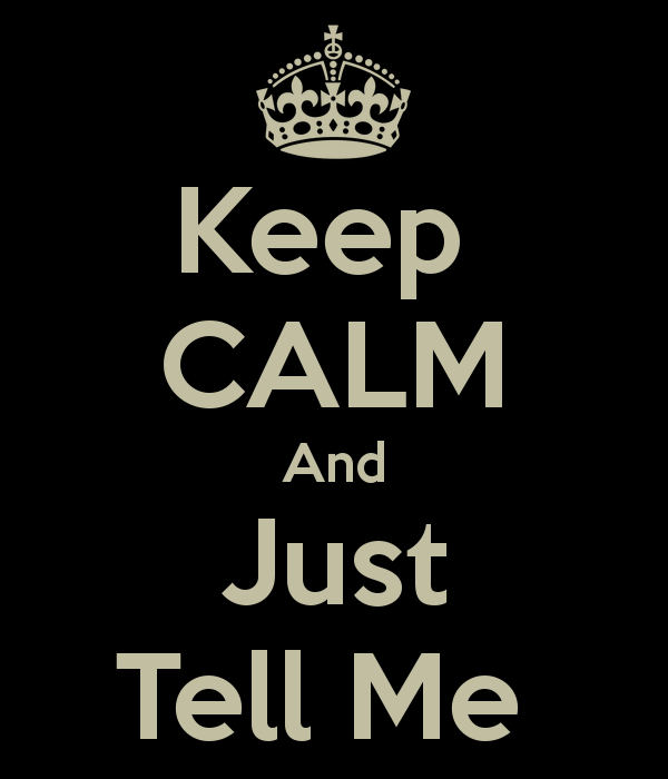 keep-calm-and-just-tell-me--6.png