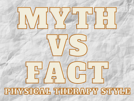 Physical Therapy Myth Busting!