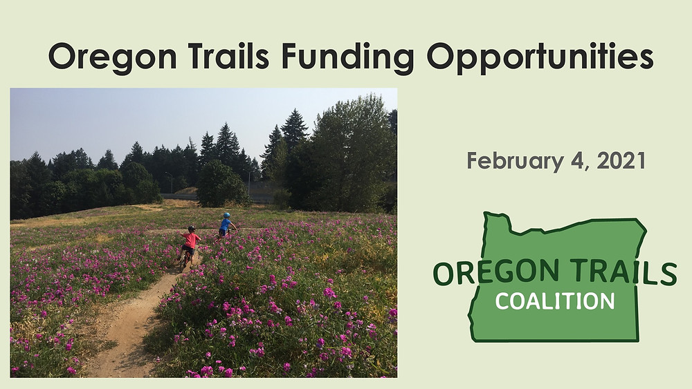 Title slide: Oregon Trails Funding Opportunities, February 4, 2021, Oregon Trails Coalition logo and photo of children biking down a dirt trail with purple wildflowers