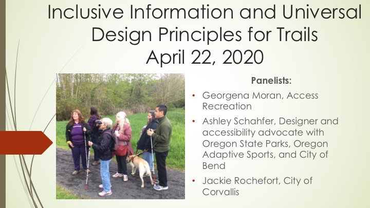 Webinar title slide with picture of group of people and a support dog birding by ear and list of panelists: Georgena Moran, Access Recreation; Ashley Schahfer, Designer and accessibility advocate with Oregon State Parks, and Oregon Adaptive Sports, and City of Bend; and Jackie Rochefort, City of Corvallis