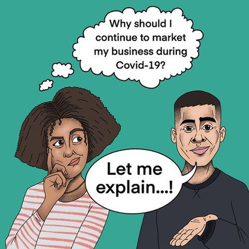 """""""Why should I continue to market my business during Covid-19?"""""""