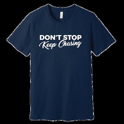 Don't Stop Keep Chasing - T-SHIRT