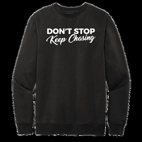 Don't Stop Keep Chasing Fleece Sweatshirt