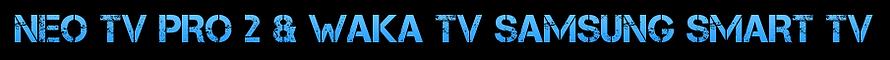 NEO TV PRO 2 & WAKA TV & ABONNEMENT IPTV