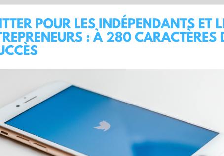 Twitter pour les indépendants et les entrepreneurs: à 280 caractères du succès