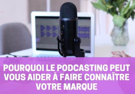 Pourquoi le podcasting peut aider les entrepreneurs et les freelances à faire connaître leur marque
