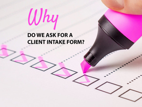 Why do we ask for a Client Intake Form?