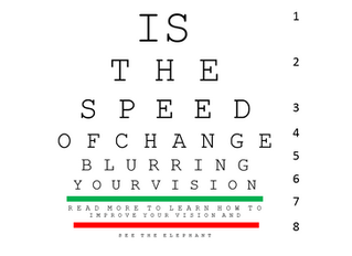 Is the Speed of Change Blurring Your Vision?