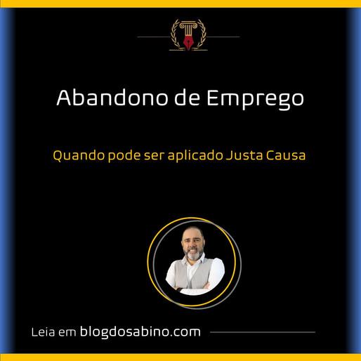 ABANDONO DE EMPREGO - Quando a empresa pode considerar o contrato rescindido por justa causa