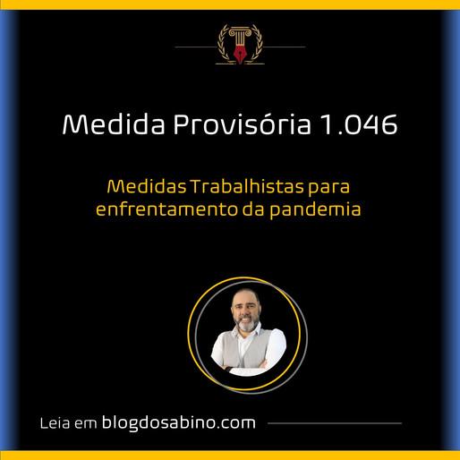 MEDIDA PROVISÓRIA Nº 1.046 - Dispõe sobre as medidas trabalhistas para enfrentamento da emergência