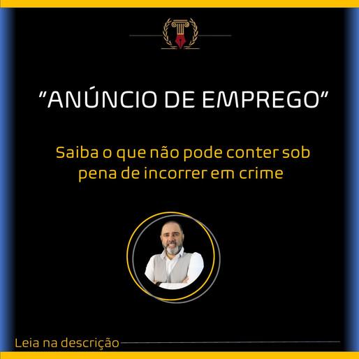 ANÚNCIO DE EMPREGO - Saiba o que não pode conter sob pena de incorrer em crime