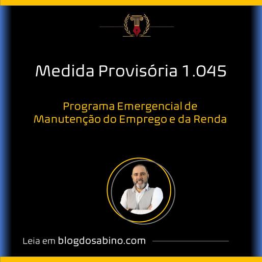 MP 1.045 - Institui o Programa Emergencial de Manutenção do Emprego e da Renda