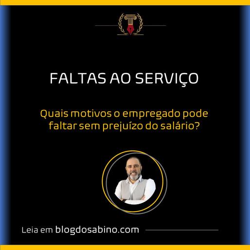 FALTAS AO SERVIÇO - Motivos que o empregado pode faltar sem prejuízo do desconto