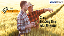 AgTech Entrepreneur, start with - what do you need? not - what do you think?