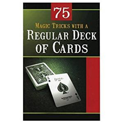 75 Magic Tricks with a Regular Deck of Cards